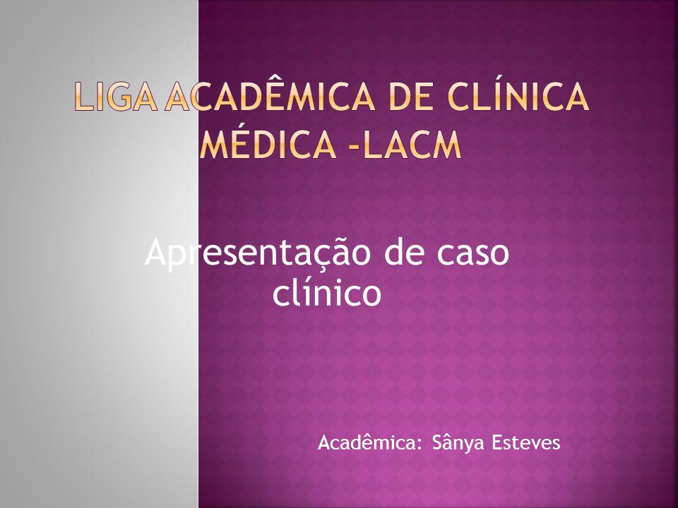 Apresentação de caso clínico Acadêmica: Sânya Esteves