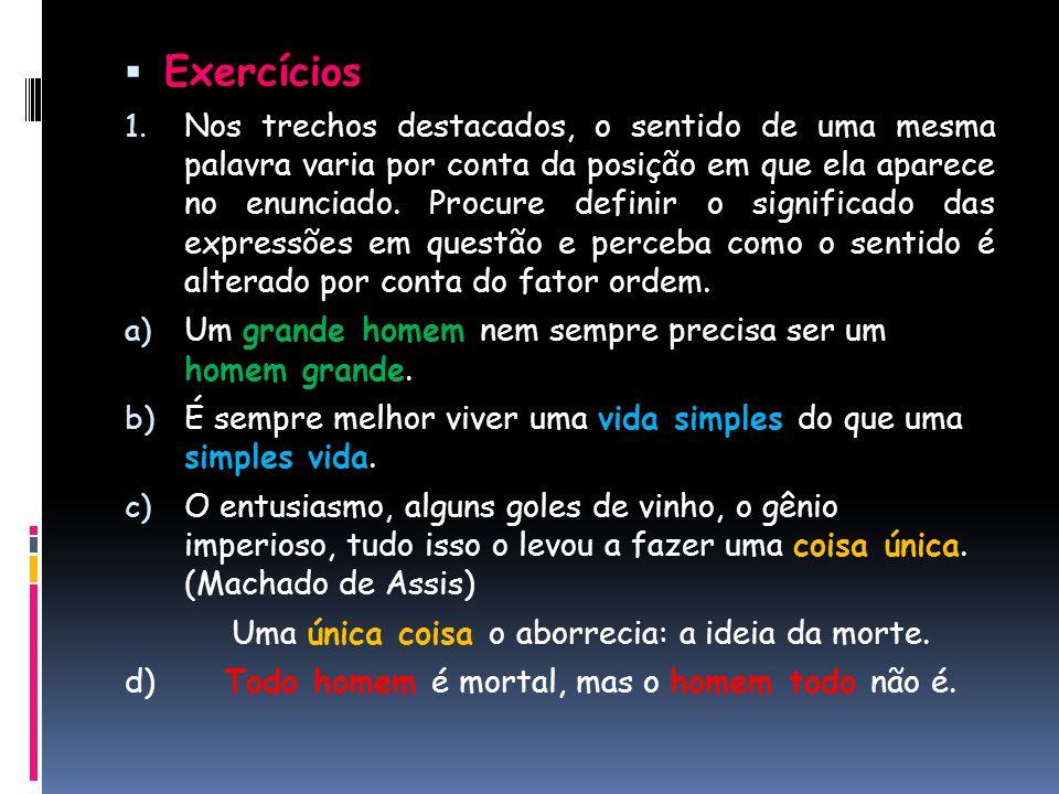  Exercícios 1. Nos trechos destacados, o sentido de uma mesma palavra varia por conta da posição em que ela aparece no enunciado. Procure definir o s
