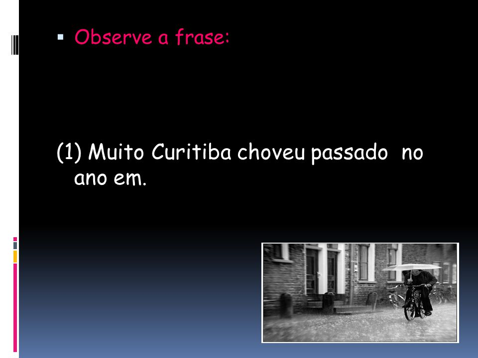  Observe a frase: (1) Muito Curitiba choveu passado no ano em.