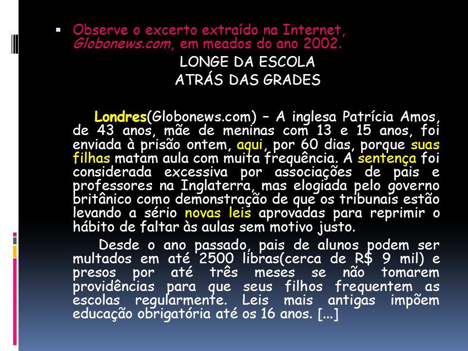  Observe o excerto extraído na Internet, Globonews.com, em meados do ano 2002. LONGE DA ESCOLA ATRÁS DAS GRADES Londres(Globonews.com) – A inglesa Pa
