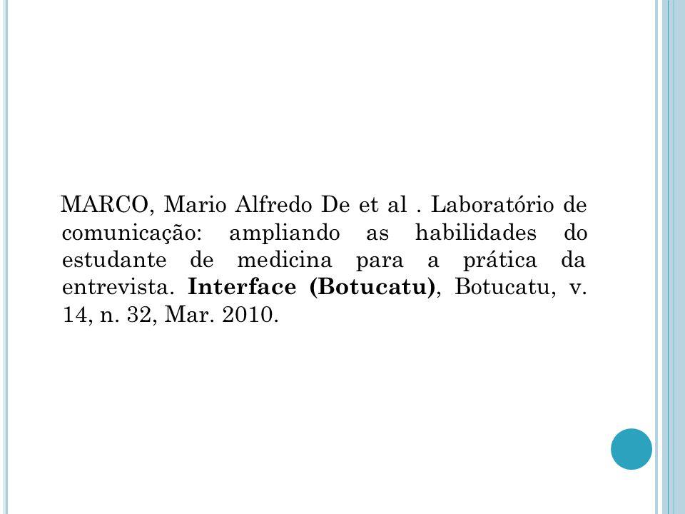 MARCO, Mario Alfredo De et al. Laboratório de comunicação: ampliando as habilidades do estudante de medicina para a prática da entrevista. Interface (