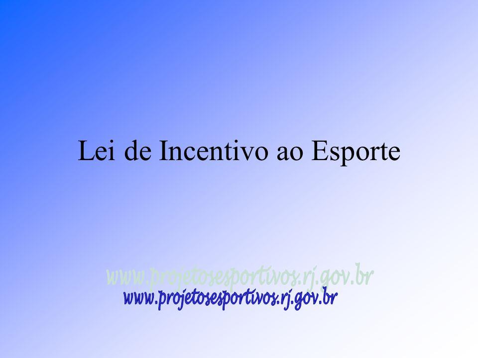 www.projetosesportivos.rj.gov.br A Lei de Incentivo é um instrumento legal do Estado do Rio de Janeiro que dá incentivo fiscal para a empresa que promove eventos culturais e esportivos em seu território.