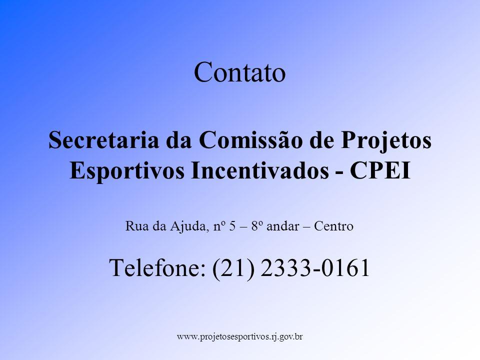 www.projetosesportivos.rj.gov.br Contato Secretaria da Comissão de Projetos Esportivos Incentivados - CPEI Rua da Ajuda, nº 5 – 8º andar – Centro Tele