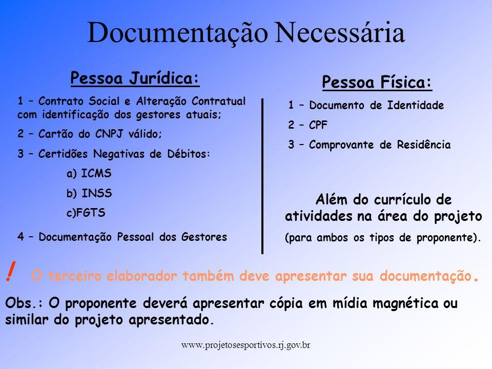 www.projetosesportivos.rj.gov.br Documentação Necessária Pessoa Jurídica: 1 – Contrato Social e Alteração Contratual com identificação dos gestores at