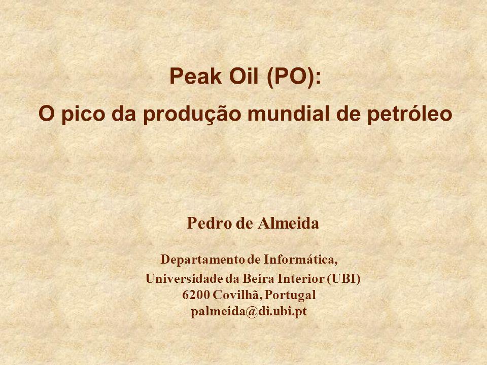 Peak Oil (PO): O pico da produção mundial de petróleo Pedro de Almeida Departamento de Informática, Universidade da Beira Interior (UBI) 6200 Covilhã,