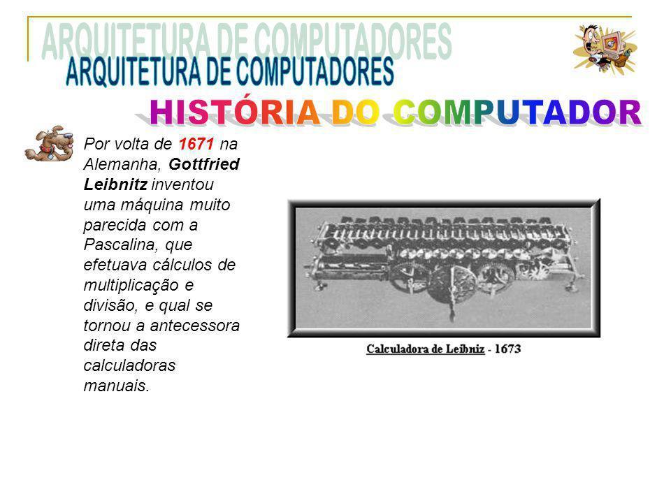 Por volta de 1671 na Alemanha, Gottfried Leibnitz inventou uma máquina muito parecida com a Pascalina, que efetuava cálculos de multiplicação e divisã