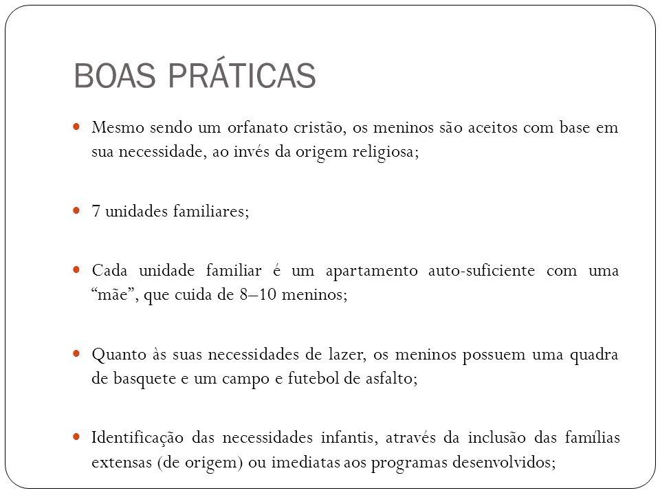 BOAS PRÁTICAS  Mesmo sendo um orfanato cristão, os meninos são aceitos com base em sua necessidade, ao invés da origem religiosa;  7 unidades famili