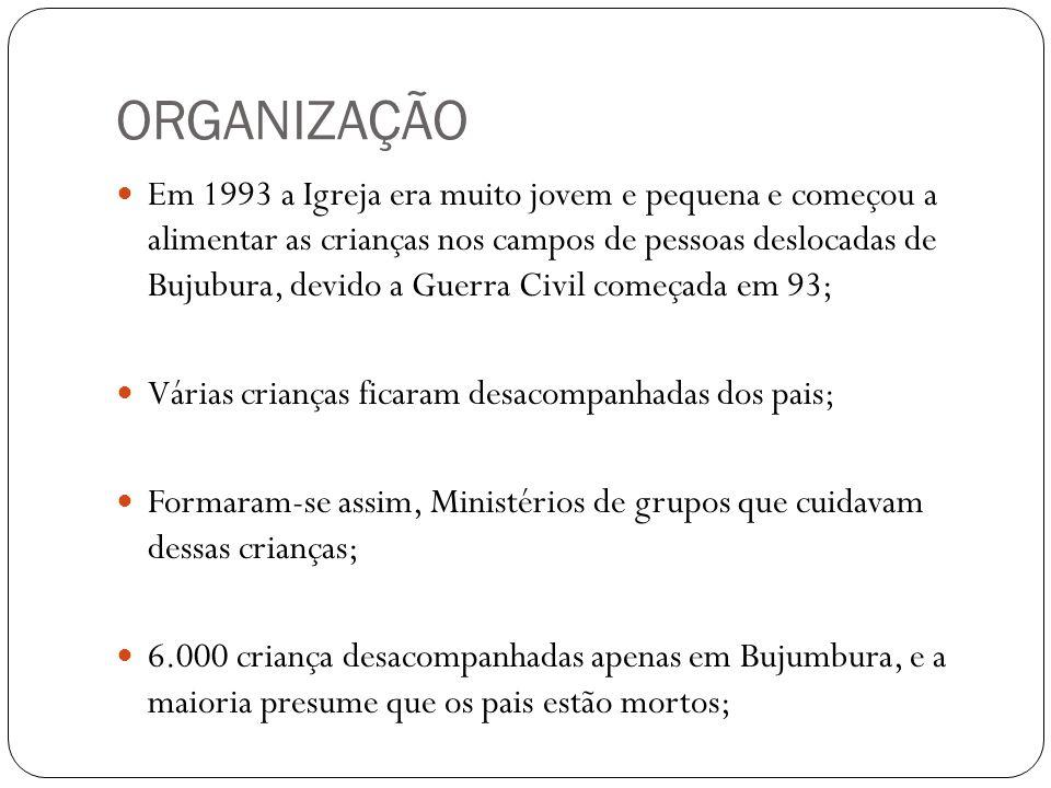ORGANIZAÇÃO  Em 1993 a Igreja era muito jovem e pequena e começou a alimentar as crianças nos campos de pessoas deslocadas de Bujubura, devido a Guer