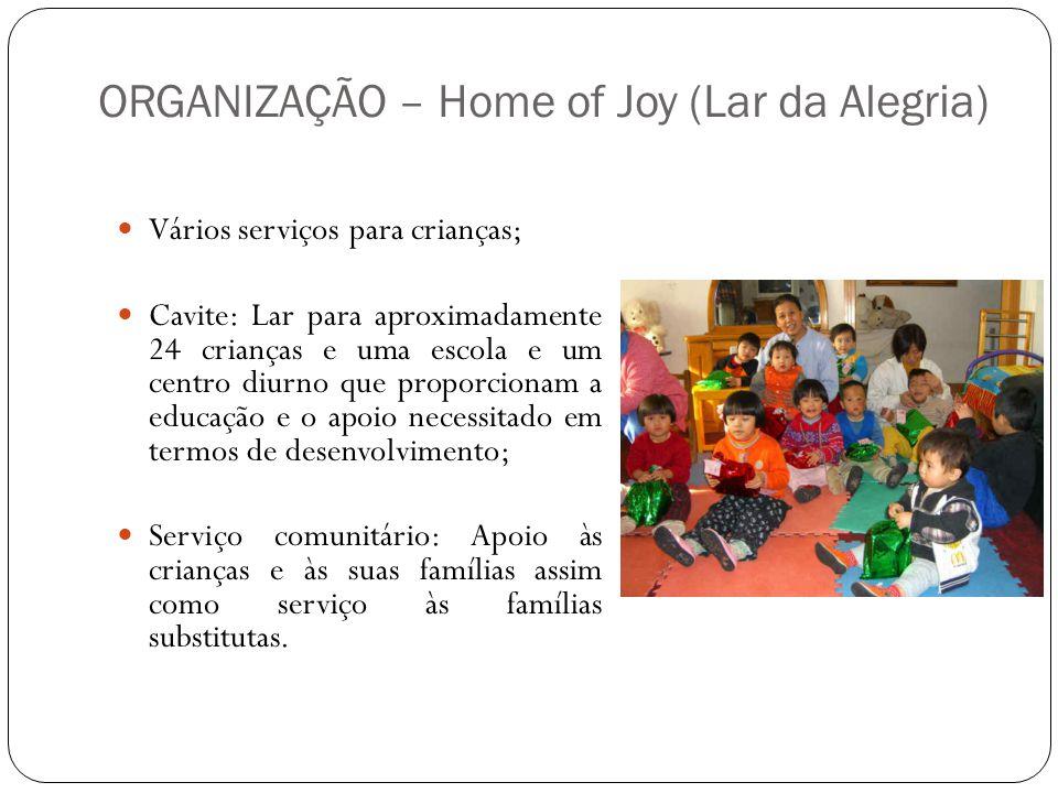 ORGANIZAÇÃO – Home of Joy (Lar da Alegria)  Vários serviços para crianças;  Cavite: Lar para aproximadamente 24 crianças e uma escola e um centro di