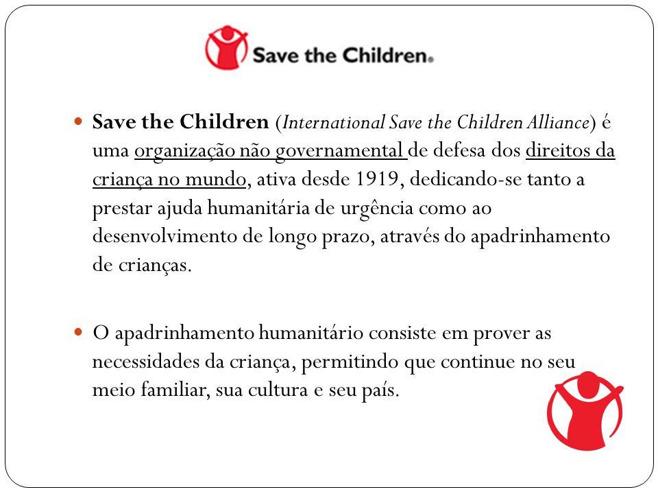  Save the Children (International Save the Children Alliance) é uma organização não governamental de defesa dos direitos da criança no mundo, ativa d