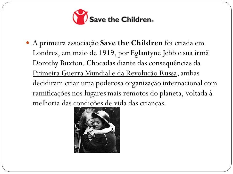  A primeira associação Save the Children foi criada em Londres, em maio de 1919, por Eglantyne Jebb e sua irmã Dorothy Buxton. Chocadas diante das co