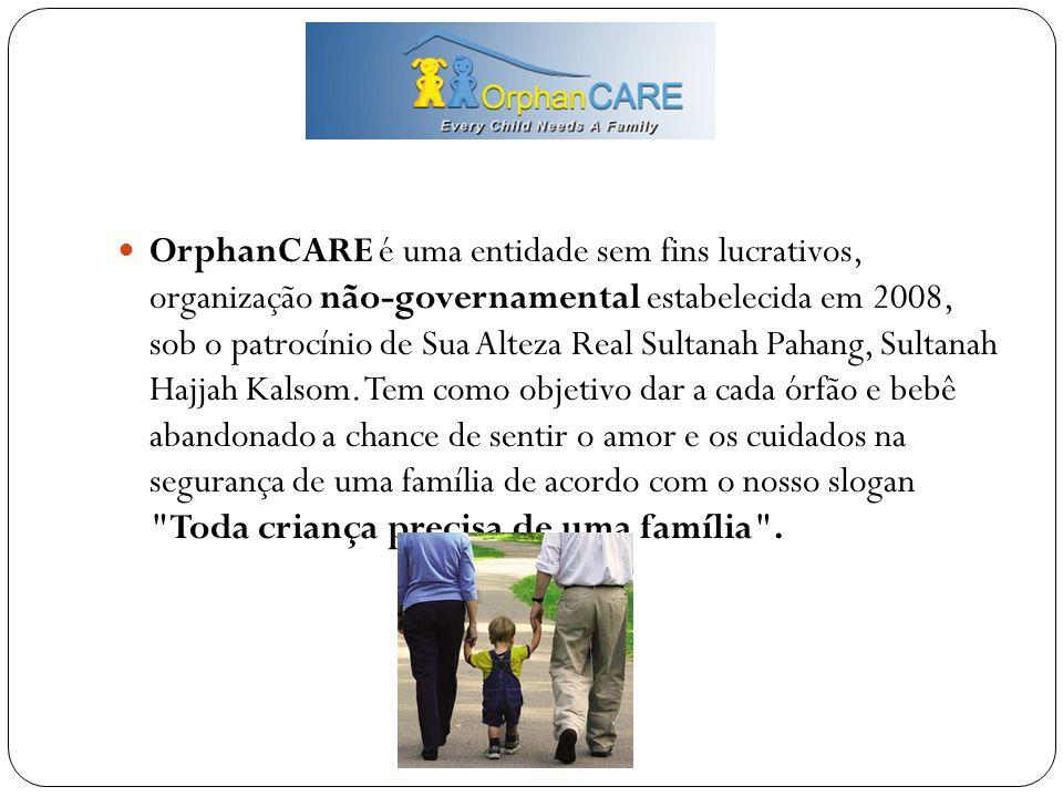  OrphanCARE é uma entidade sem fins lucrativos, organização não-governamental estabelecida em 2008, sob o patrocínio de Sua Alteza Real Sultanah Paha