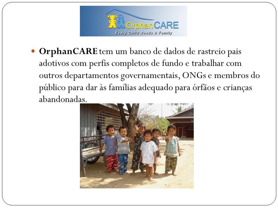  OrphanCARE tem um banco de dados de rastreio pais adotivos com perfis completos de fundo e trabalhar com outros departamentos governamentais, ONGs e