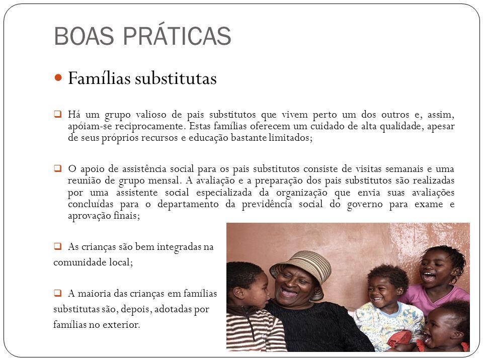 BOAS PRÁTICAS  Famílias substitutas  Há um grupo valioso de pais substitutos que vivem perto um dos outros e, assim, apóiam-se reciprocamente. Estas