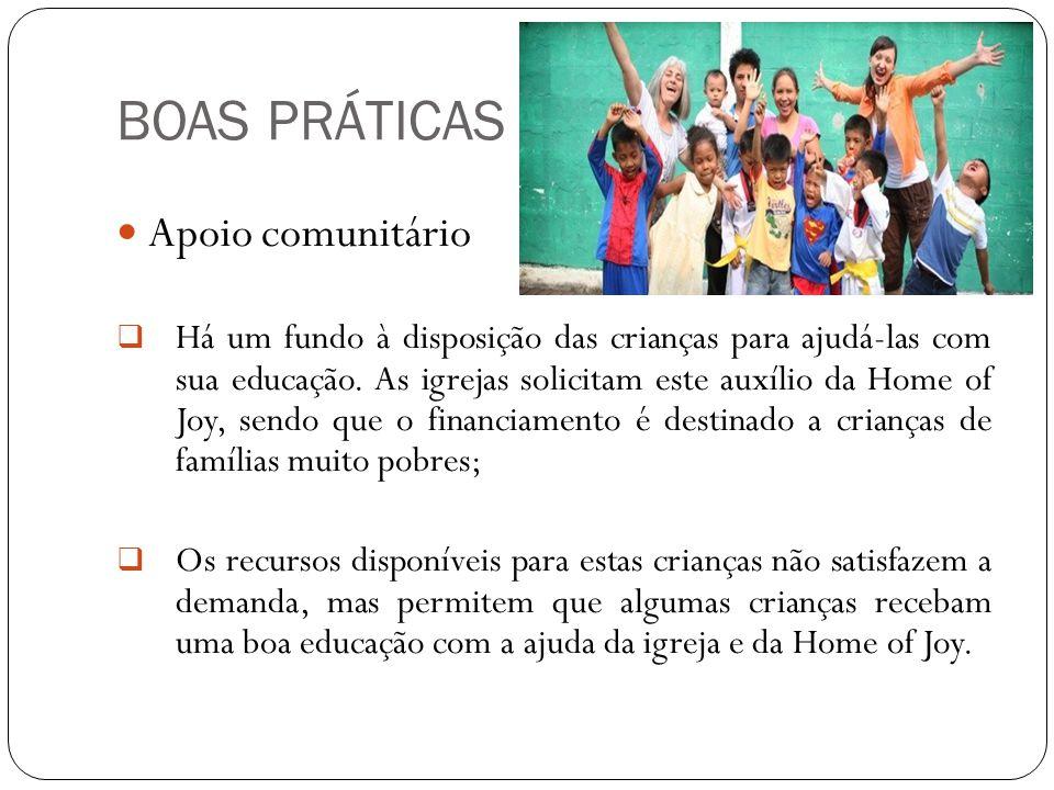 BOAS PRÁTICAS  Apoio comunitário  Há um fundo à disposição das crianças para ajudá-las com sua educação. As igrejas solicitam este auxílio da Home o