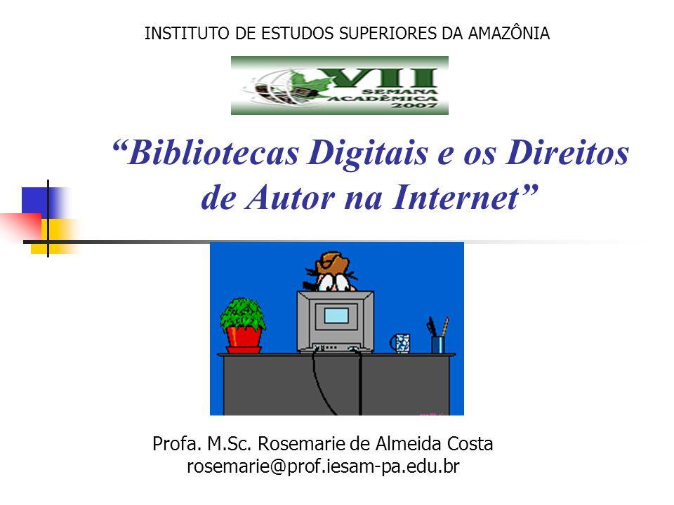 """""""Bibliotecas Digitais e os Direitos de Autor na Internet"""" Profa. M.Sc. Rosemarie de Almeida Costa rosemarie@prof.iesam-pa.edu.br INSTITUTO DE ESTUDOS"""
