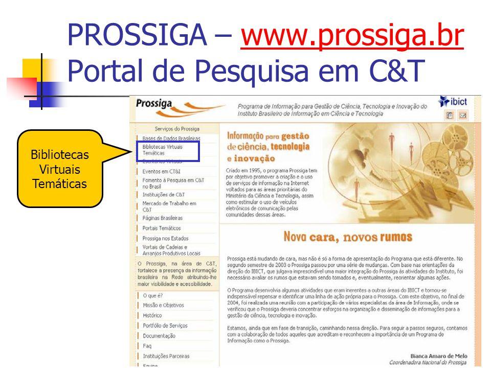 19 PROSSIGA – www.prossiga.br Portal de Pesquisa em C&Twww.prossiga.br Bibliotecas Virtuais Temáticas