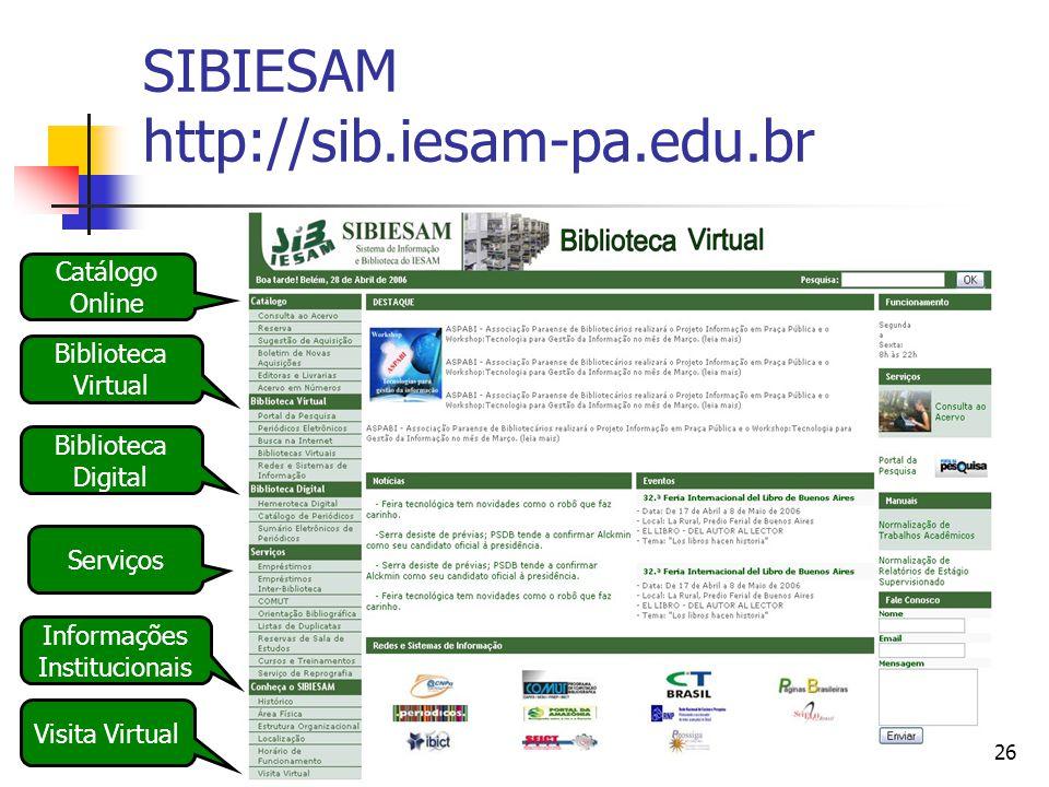 26 SIBIESAM http://sib.iesam-pa.edu.br Catálogo Online Biblioteca Virtual Biblioteca Digital Serviços Informações Institucionais Visita Virtual