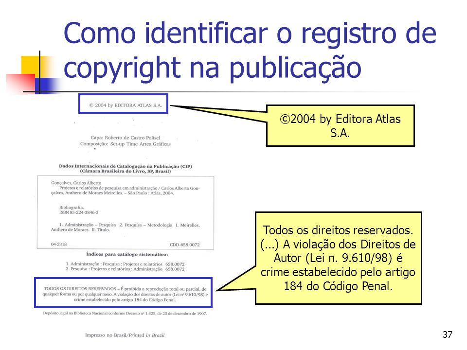 37 Como identificar o registro de copyright na publicação ©2004 by Editora Atlas S.A. Todos os direitos reservados. (...) A violação dos Direitos de A
