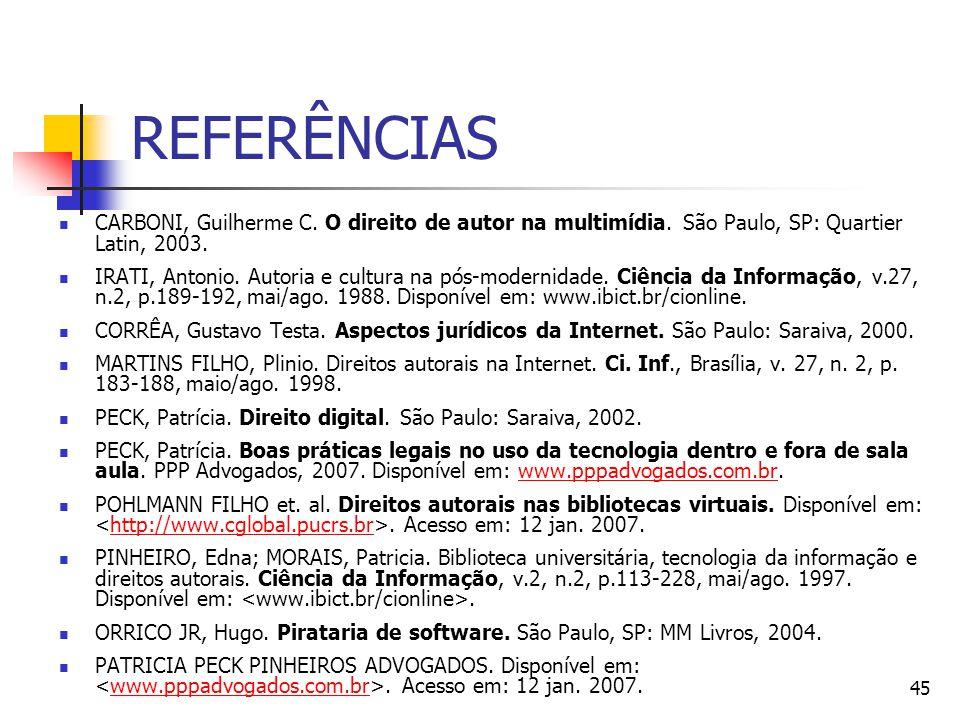 45 REFERÊNCIAS  CARBONI, Guilherme C. O direito de autor na multimídia. São Paulo, SP: Quartier Latin, 2003.  IRATI, Antonio. Autoria e cultura na p