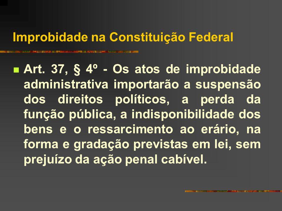 Improbidade na Constituição Federal  Art.
