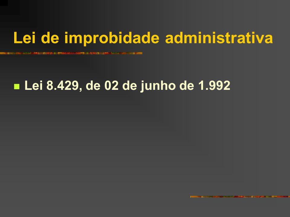 Lei de improbidade administrativa  Lei 8.429, de 02 de junho de 1.992