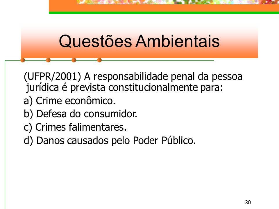 29 Questões Ambientais (UFPR/2001) Sobre a Lei de Crimes Ambientais assinale a alternativa incorreta: a) A Lei responsabiliza penalmente a pessoa jurídica que concorre para a prática de crimes ambientais.