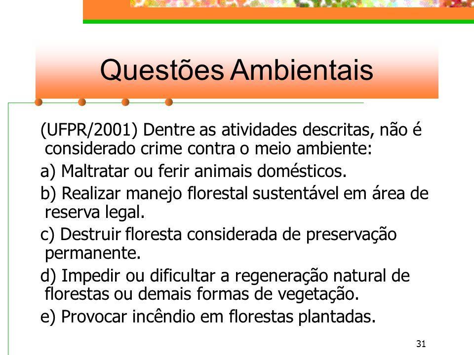 30 Questões Ambientais (UFPR/2001) A responsabilidade penal da pessoa jurídica é prevista constitucionalmente para: a) Crime econômico.