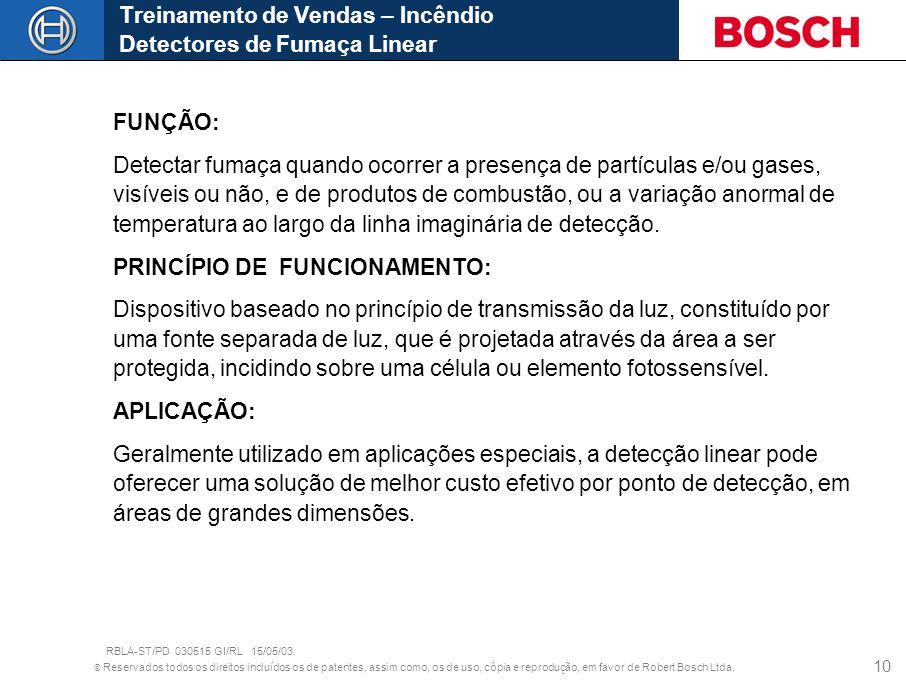 © Reservados todos os direitos incluídos os de patentes, assim como, os de uso, cópia e reprodução, em favor de Robert Bosch Ltda. 10 FUNÇÃO: Detectar