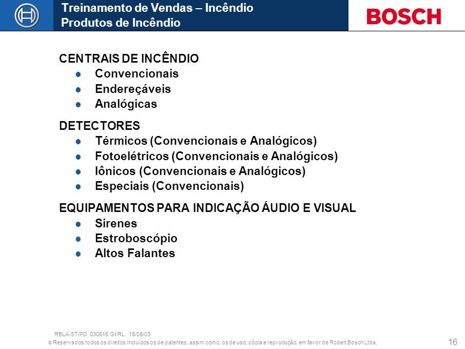 © Reservados todos os direitos incluídos os de patentes, assim como, os de uso, cópia e reprodução, em favor de Robert Bosch Ltda. 16 Treinamento de V