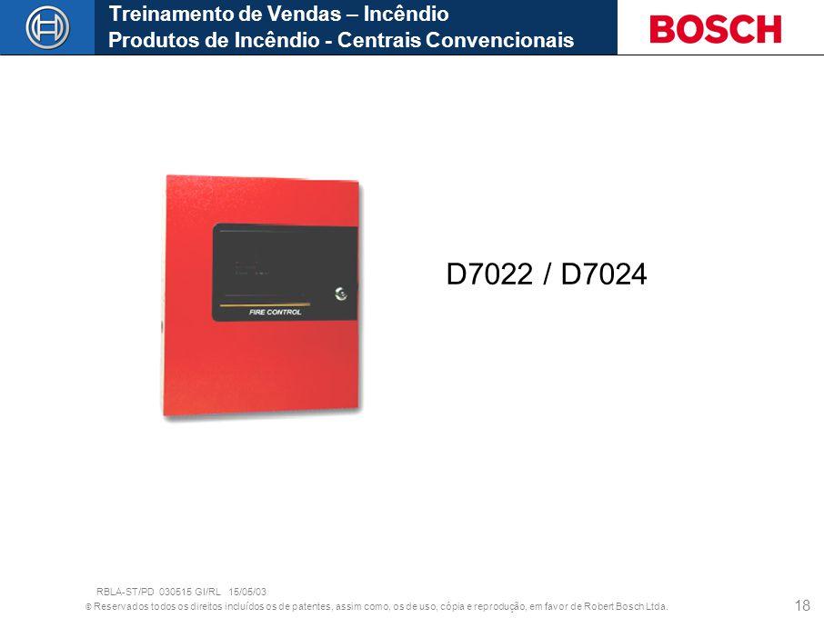 © Reservados todos os direitos incluídos os de patentes, assim como, os de uso, cópia e reprodução, em favor de Robert Bosch Ltda. 18 D7022 / D7024 Tr