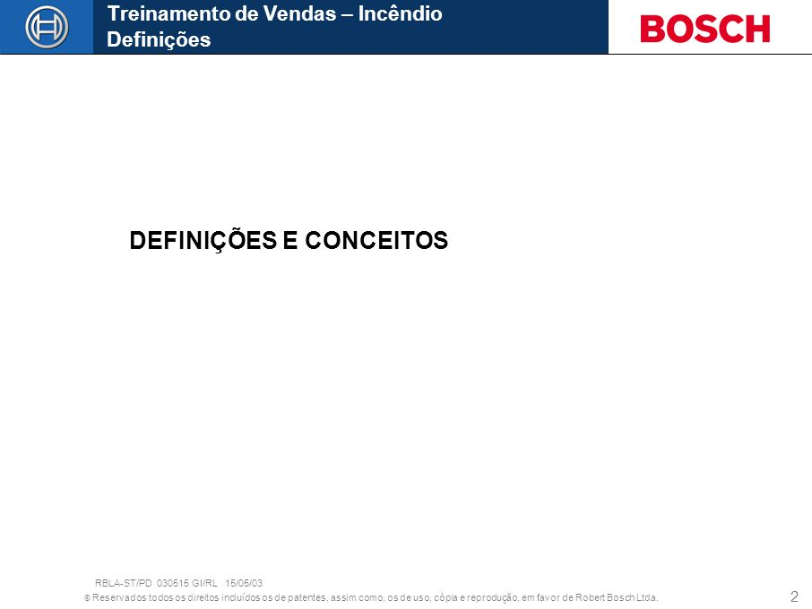© Reservados todos os direitos incluídos os de patentes, assim como, os de uso, cópia e reprodução, em favor de Robert Bosch Ltda. 2 DEFINIÇÕES E CONC