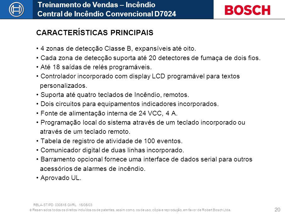 © Reservados todos os direitos incluídos os de patentes, assim como, os de uso, cópia e reprodução, em favor de Robert Bosch Ltda. 20 CARACTERÍSTICAS