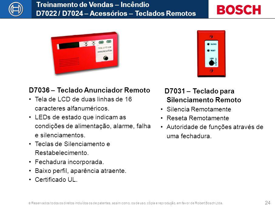 © Reservados todos os direitos incluídos os de patentes, assim como, os de uso, cópia e reprodução, em favor de Robert Bosch Ltda. 24 Treinamento de V