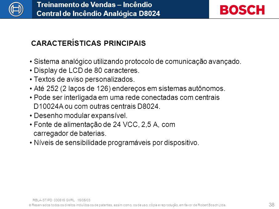 © Reservados todos os direitos incluídos os de patentes, assim como, os de uso, cópia e reprodução, em favor de Robert Bosch Ltda. 38 CARACTERÍSTICAS