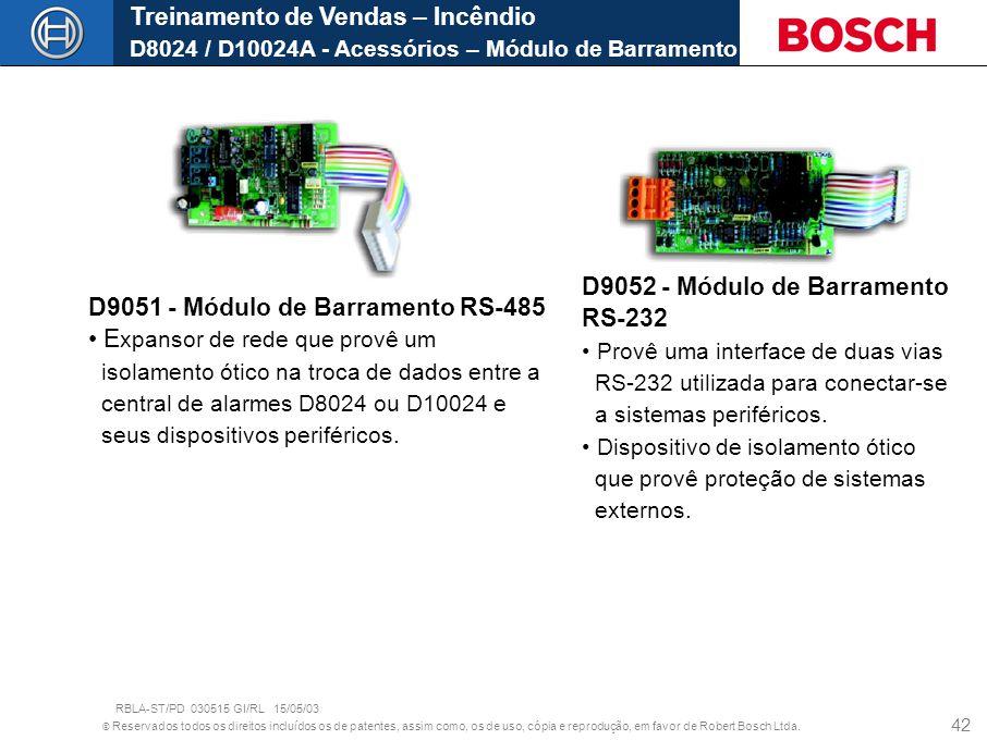 © Reservados todos os direitos incluídos os de patentes, assim como, os de uso, cópia e reprodução, em favor de Robert Bosch Ltda. 42 Treinamento de V