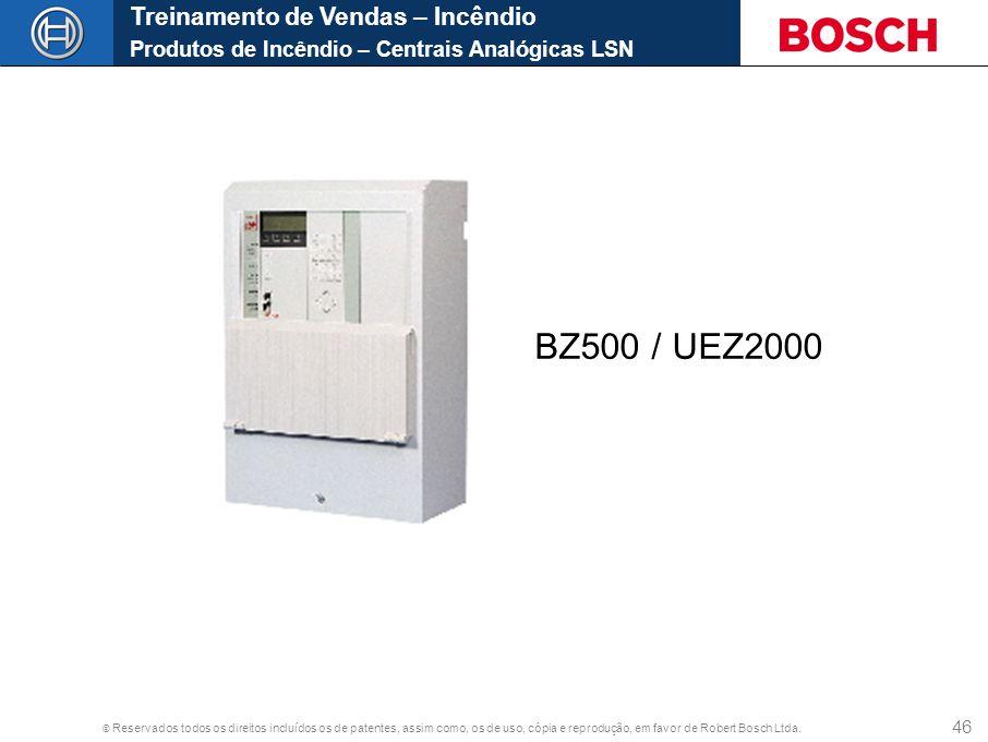 © Reservados todos os direitos incluídos os de patentes, assim como, os de uso, cópia e reprodução, em favor de Robert Bosch Ltda. 46 Treinamento de V