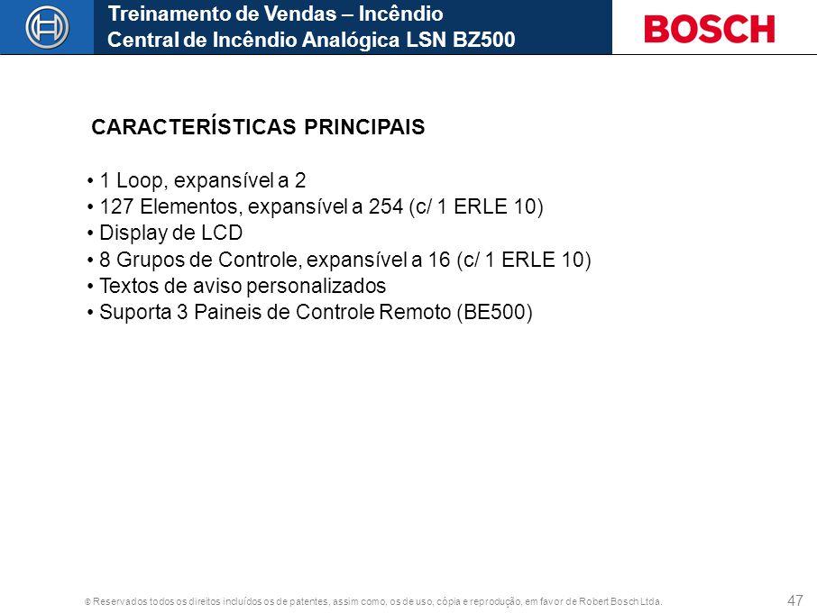 © Reservados todos os direitos incluídos os de patentes, assim como, os de uso, cópia e reprodução, em favor de Robert Bosch Ltda. 47 CARACTERÍSTICAS