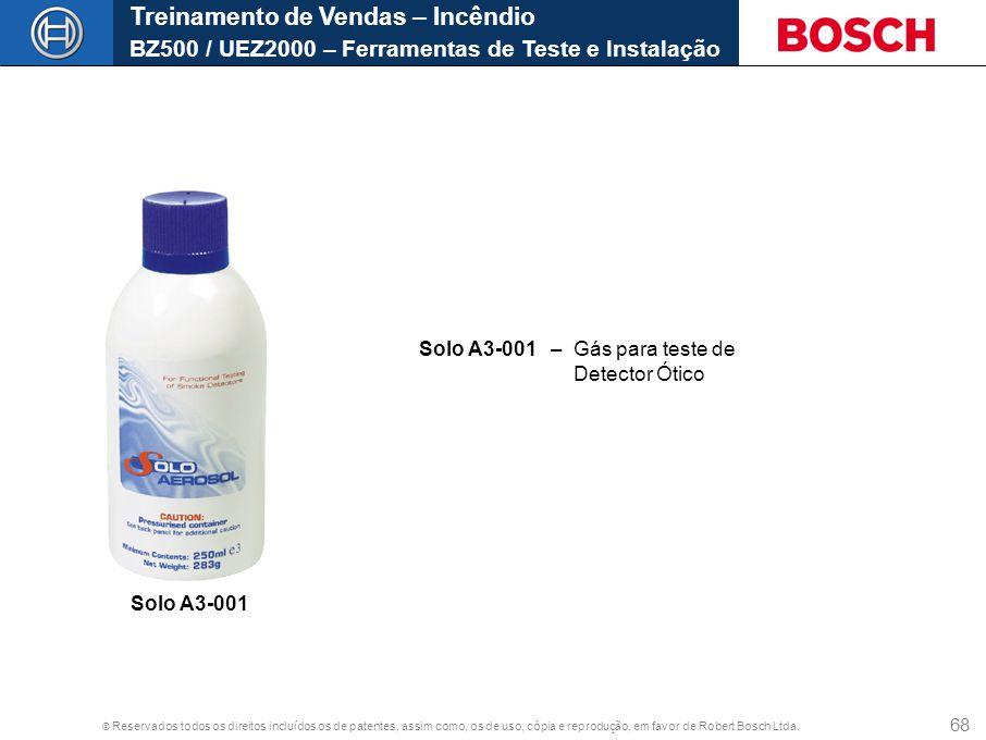 © Reservados todos os direitos incluídos os de patentes, assim como, os de uso, cópia e reprodução, em favor de Robert Bosch Ltda. 68 Solo A3-001 – Gá