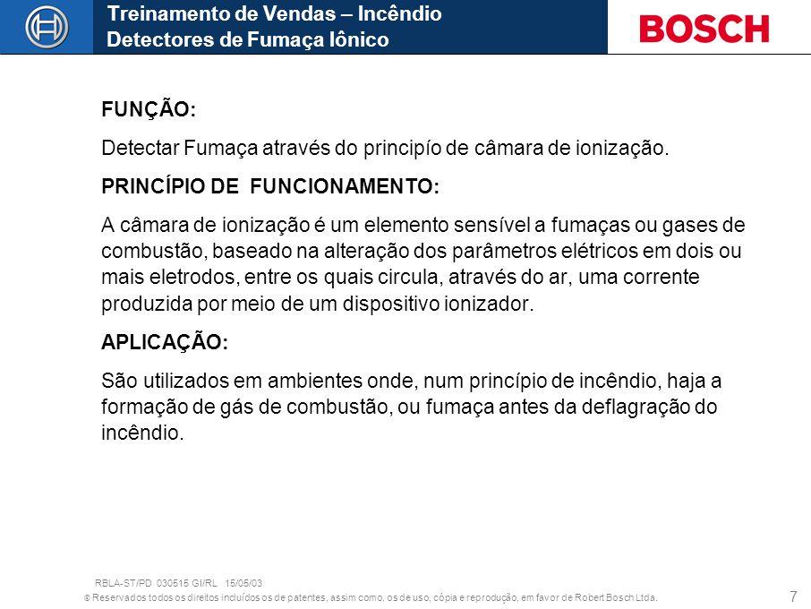 © Reservados todos os direitos incluídos os de patentes, assim como, os de uso, cópia e reprodução, em favor de Robert Bosch Ltda. 7 FUNÇÃO: Detectar