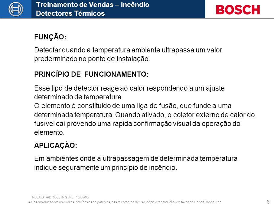 © Reservados todos os direitos incluídos os de patentes, assim como, os de uso, cópia e reprodução, em favor de Robert Bosch Ltda. 8 FUNÇÃO: Detectar