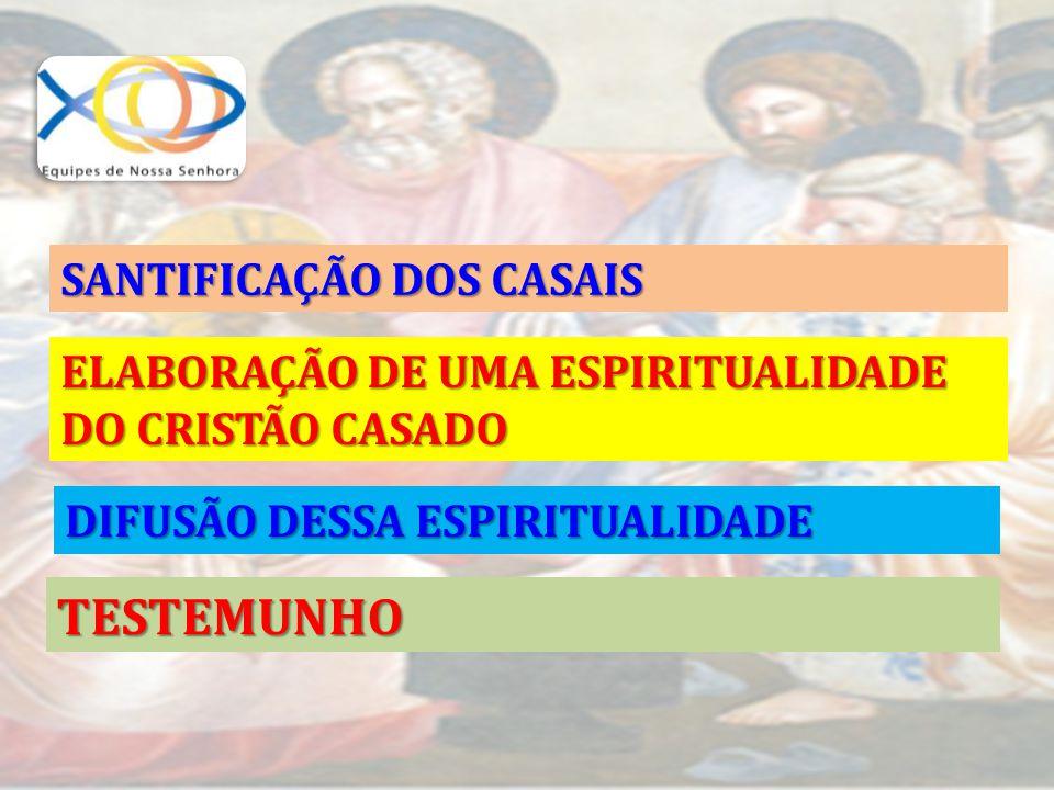 SANTIFICAÇÃO DOS CASAIS ELABORAÇÃO DE UMA ESPIRITUALIDADE DO CRISTÃO CASADO DIFUSÃO DESSA ESPIRITUALIDADE TESTEMUNHO