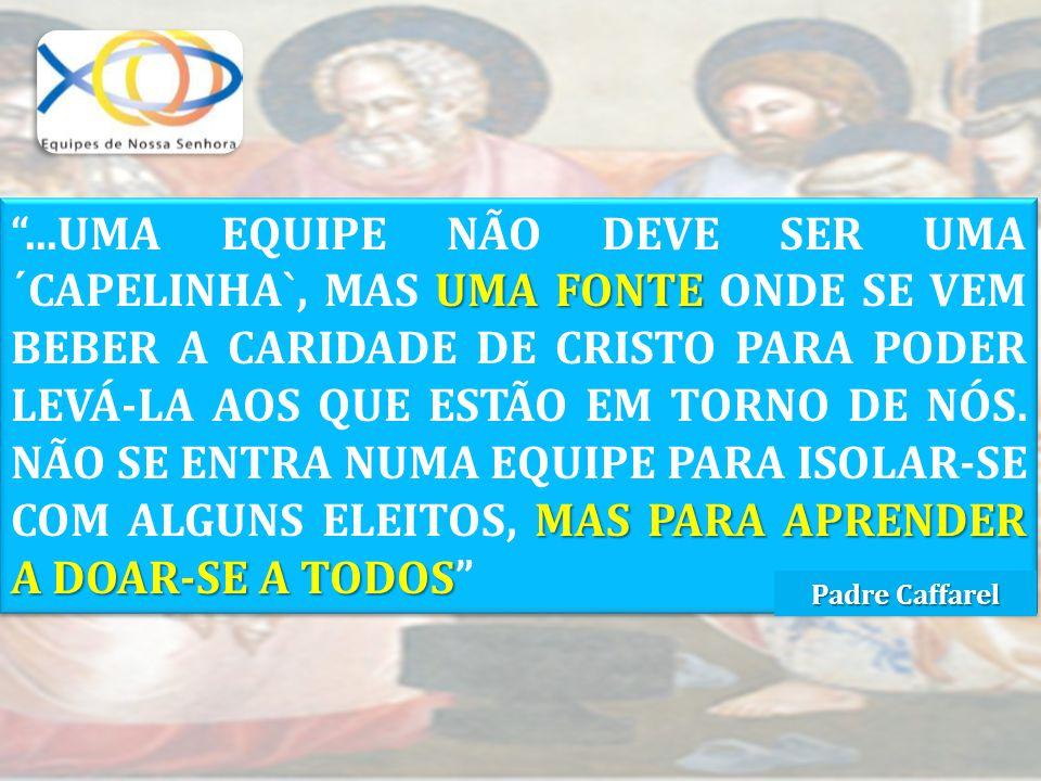 """UMA FONTE MAS PARA APRENDER A DOAR-SE A TODOS """"...UMA EQUIPE NÃO DEVE SER UMA ´CAPELINHA`, MAS UMA FONTE ONDE SE VEM BEBER A CARIDADE DE CRISTO PARA P"""
