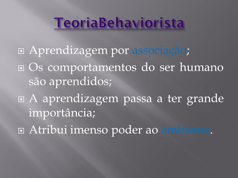  Aprendizagem por associação;  Os comportamentos do ser humano são aprendidos;  A aprendizagem passa a ter grande importância;  Atribui imenso pod