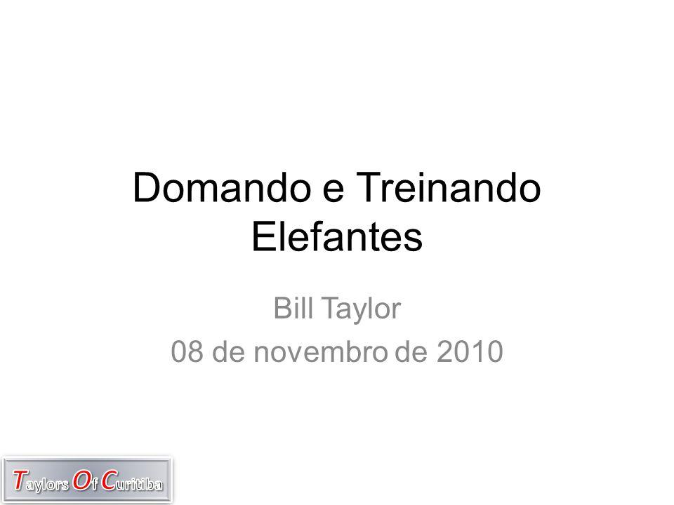 Domando e Treinando Elefantes Bill Taylor 08 de novembro de 2010
