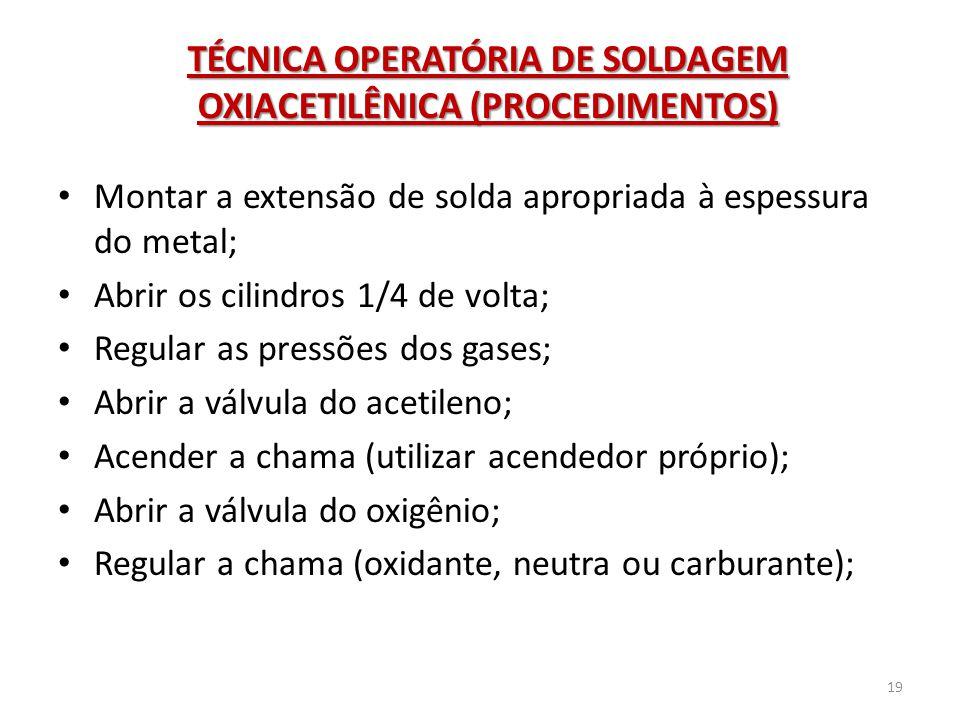 TÉCNICA OPERATÓRIA DE SOLDAGEM OXIACETILÊNICA (PROCEDIMENTOS) • Montar a extensão de solda apropriada à espessura do metal; • Abrir os cilindros 1/4 d