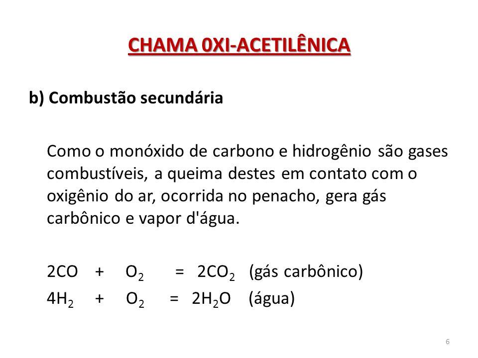 CHAMA 0XI-ACETILÊNICA b) Combustão secundária Como o monóxido de carbono e hidrogênio são gases combustíveis, a queima destes em contato com o oxigêni