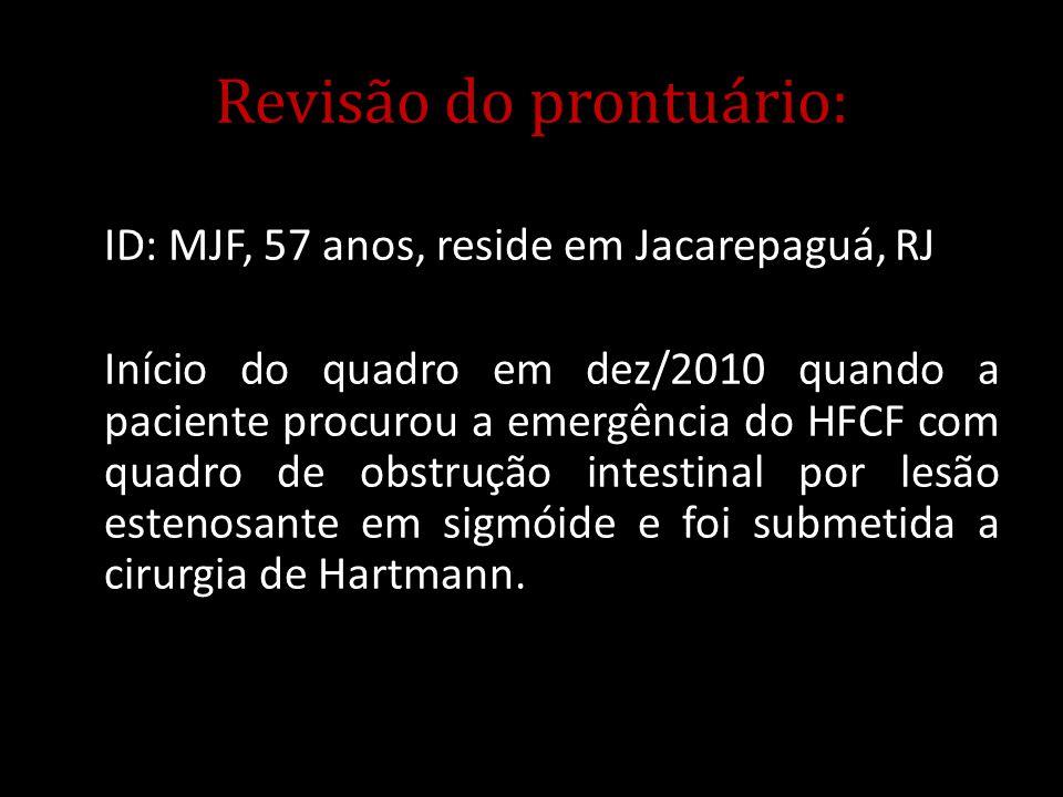 Revisão do prontuário: ID: MJF, 57 anos, reside em Jacarepaguá, RJ Início do quadro em dez/2010 quando a paciente procurou a emergência do HFCF com qu