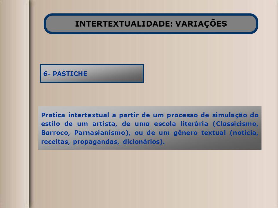 INTERTEXTUALIDADE: VARIAÇÕES 6- PASTICHE Pratica intertextual a partir de um processo de simulação do estilo de um artista, de uma escola literária (C