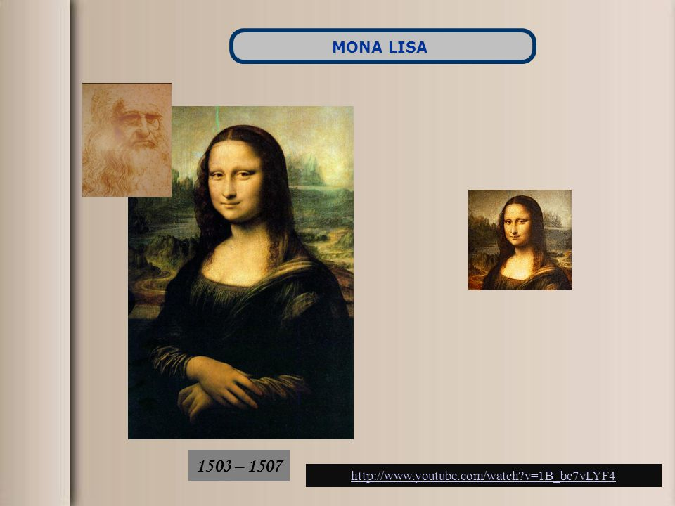 1503 – 1507 MONA LISA http://www.youtube.com/watch?v=1B_bc7vLYF4